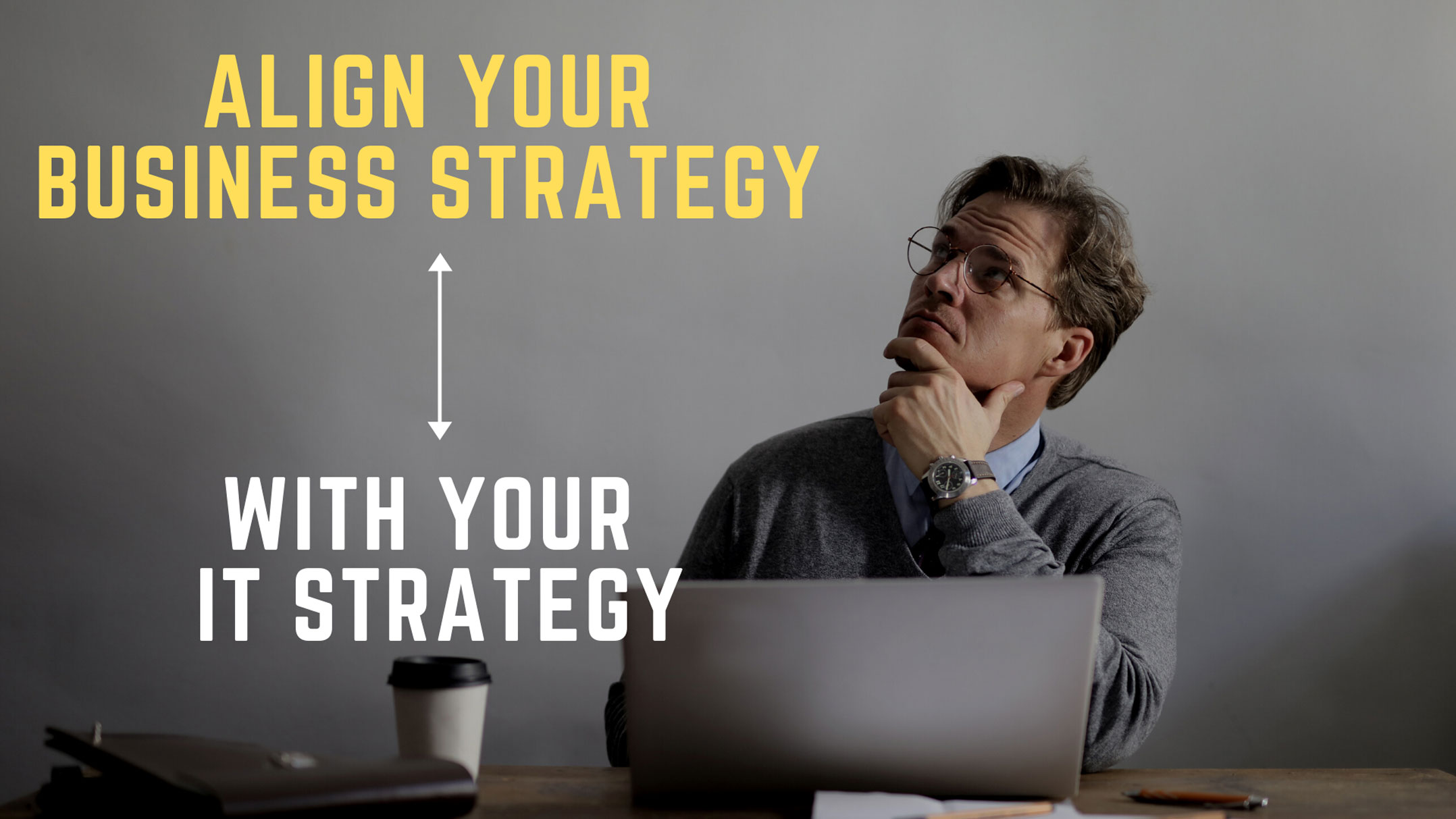 Why it's essential to align your business and IT strategies